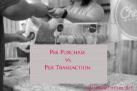 Per Purchase vs. Per Transaction