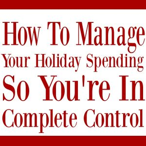 How To Manage Your Holiday Spending So You're In Complete Control