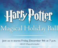 12/09: FREE Harry Potter Magical Holiday Ball at Barnes & Noble