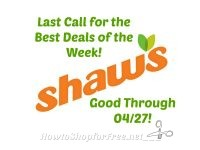 Last Call for the Best Deals of the Week at Shaw's ~ Good Through 04/27!