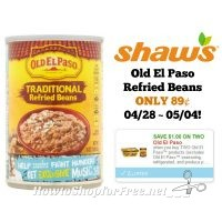 Old El Paso Refried Beans ONLY 89¢ at Shaw's 04/28 ~ 05/04!