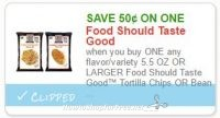 **NEW Printable Coupon** .50/1 5.5 OZ OR LARGER Food Should Taste Good™ Tortilla Chips OR Bean Chips