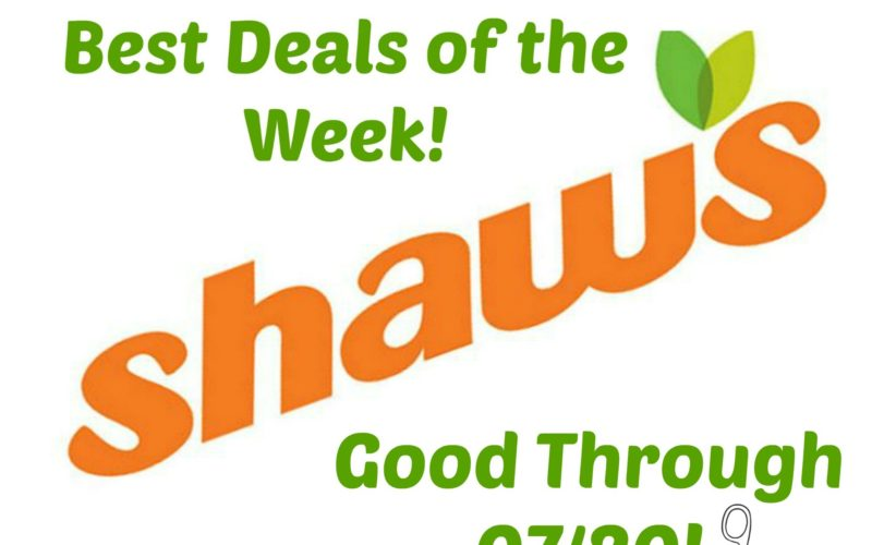 Last Call for the Best Deals of the Week at Shaw's ~ Good Through 07/20!