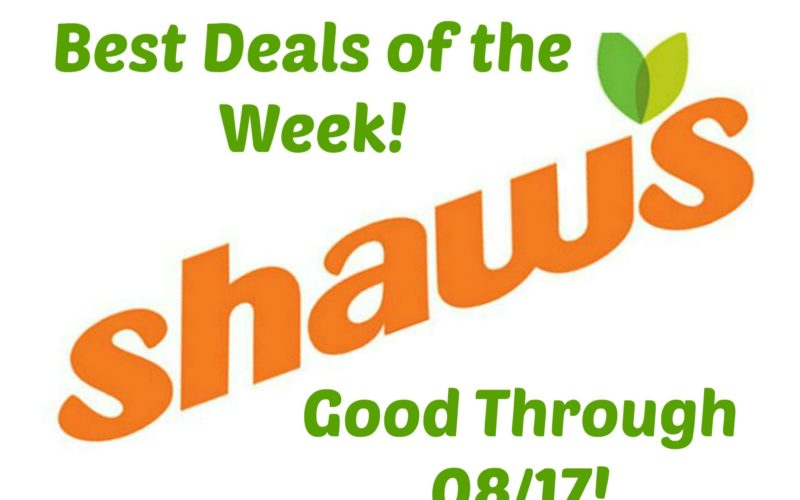 Last Call for the Best Deals of the Week at Shaw's ~ Good Through 08/17!