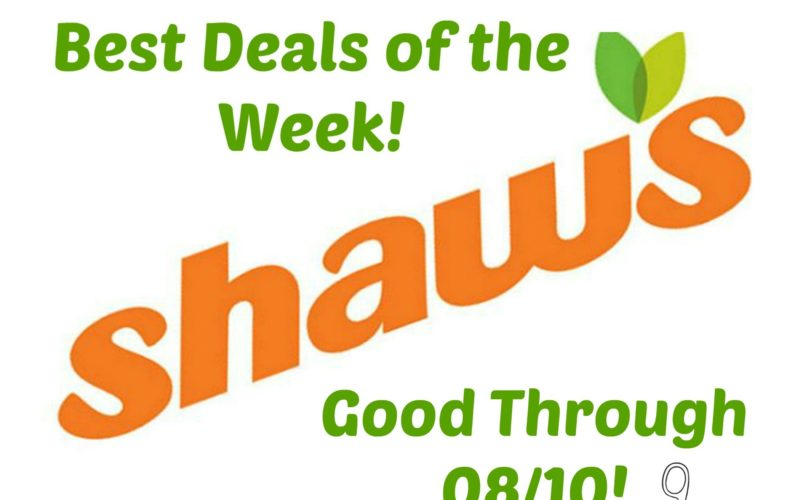 Last Call for the Best Deals of the Week at Shaw's ~ Good Through 08/10!