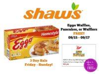 Eggo Waffles, Pancakes, or Wafflers FREE at Shaw's 09/15 ~ 09/17!