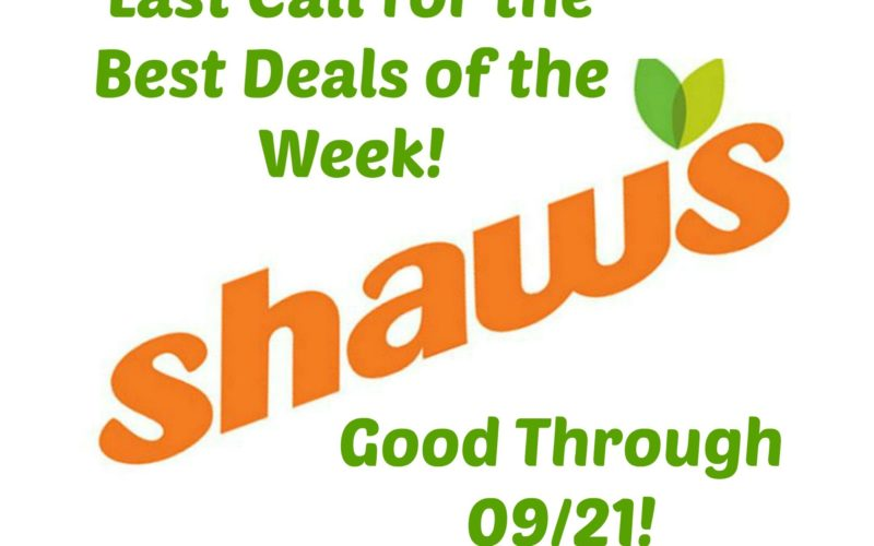 Last Call for the Best Deals of the Week at Shaw's ~ Good Through 09/21!