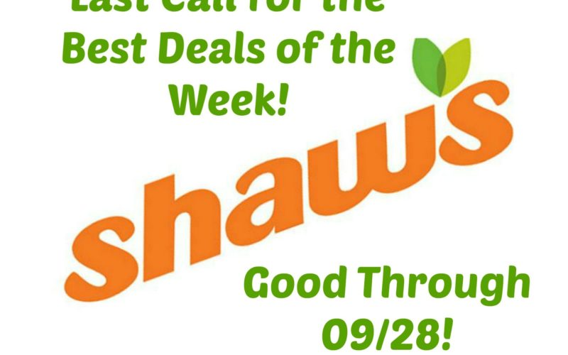 Last Call for the Best Deals of the Week at Shaw's ~ Good Through 09/28!