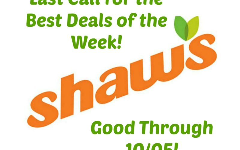 Last Call for the Best Deals of the Week at Shaw's ~ Good Through 10/05!