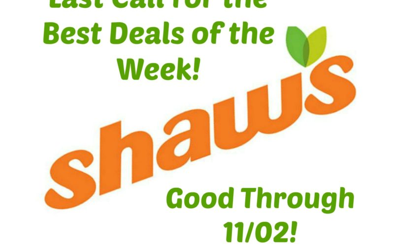 Last Call for the Best Deals of the Week at Shaw's ~ Good Through 11/02!