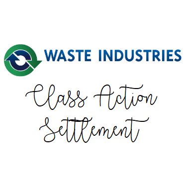 Waste Industries~ Class Action Settlement = FREE $$