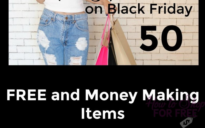 How to Shop for FREE Black Friday ~ 50 FREE and Money Making Items