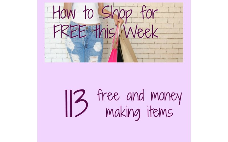 How to Shop for FREE this Week ~ 113 FREE or Money Making Items!!!!