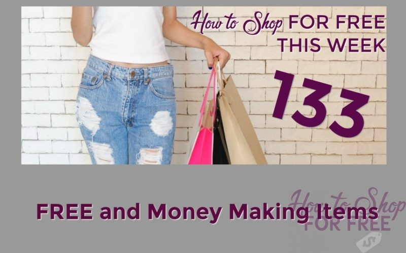How to Shop for FREE this Week ~ 133 FREE and Money Making Items!