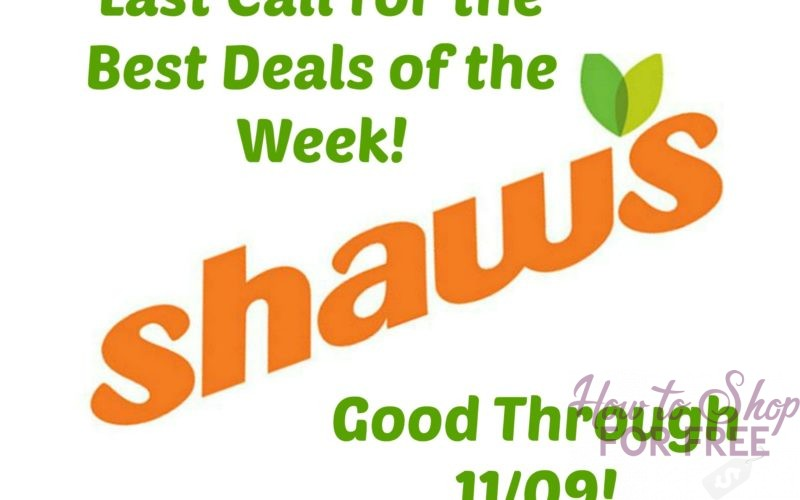 Last Call for the Best Deals of the Week at Shaw's ~ Good Through 11/09!