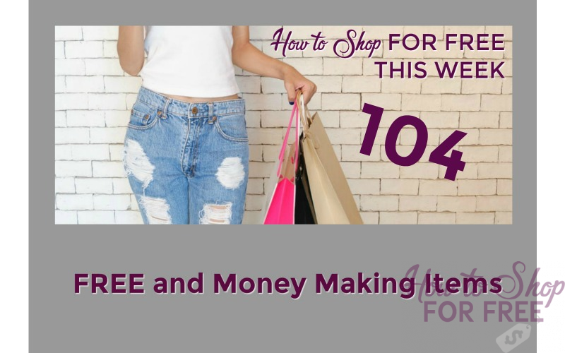 How to Shop for FREE this Week ~ 104 FREE and Money Making Items