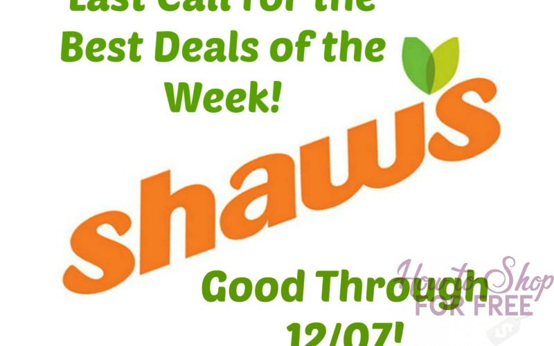 Last Call for the Best Deals of the Week at Shaw's ~ Good Through 12/07!