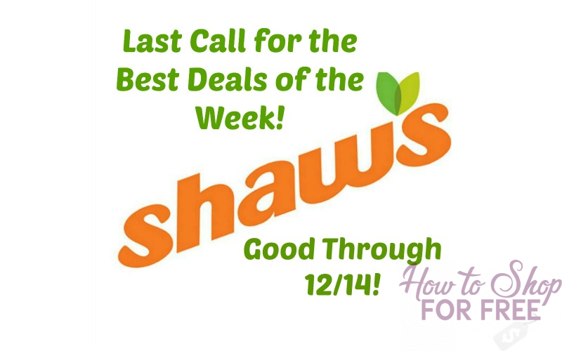 Last Call for the Best Deals of the Week at Shaw's ~ Good Through 12/14!