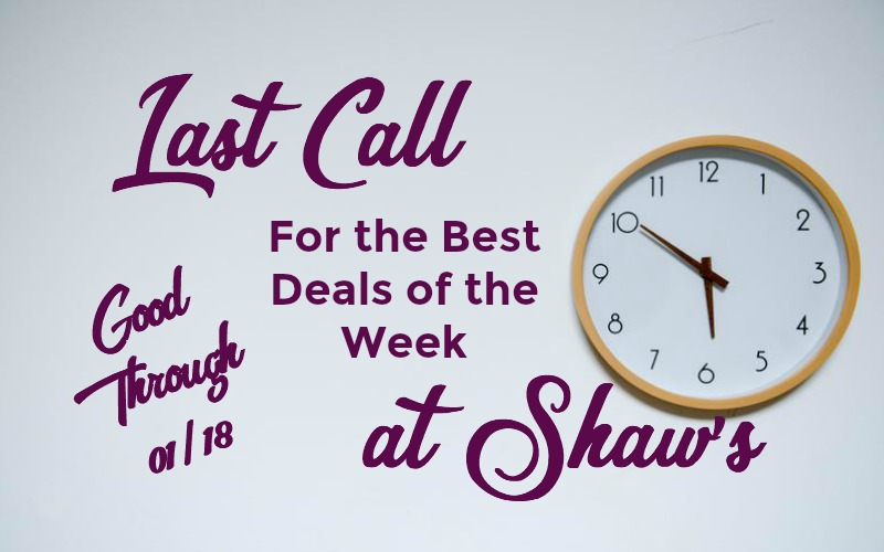 Last Call for the Best Deals of the Week at Shaw's ~ Good Through 01/18!