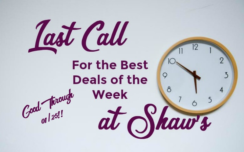 Last Call for the Best Deals of the Week at Shaw's ~ Good Through 01/25!