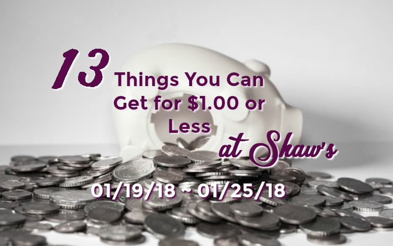 13 Things You Can Get for $1.00 or Less at Shaw's 01/19 ~ 01/25!
