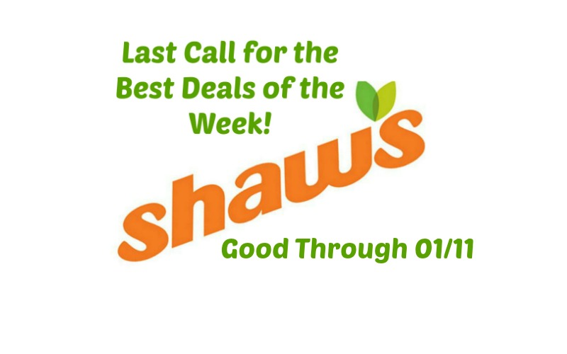 Last Call for the Best Deals of the Week at Shaw's ~ Good Through 01/11!