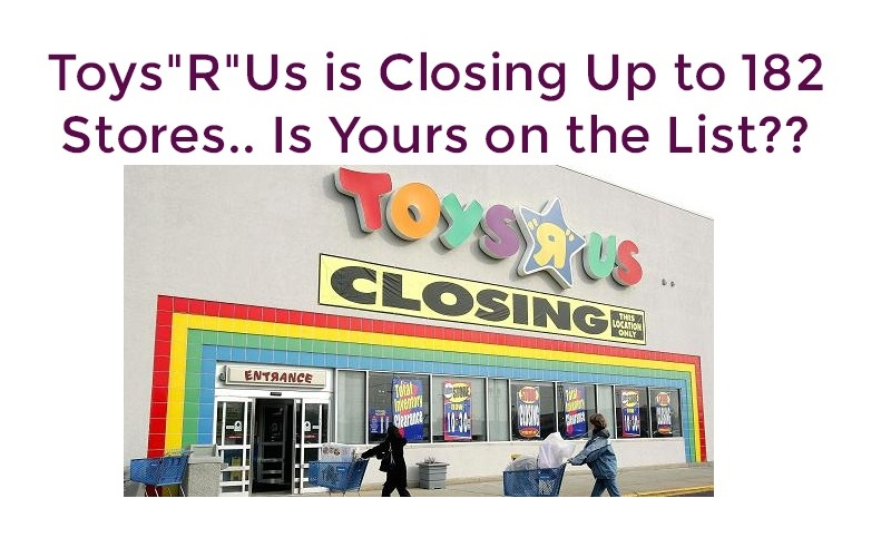 "Toys""R""Us is CLOSING Up to 182 Stores.. Is Yours on the List??"