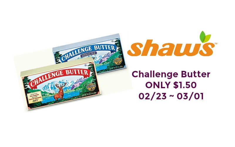 Challenge Butter ONLY $1.50 at Shaw's 02/23 ~ 03/01!