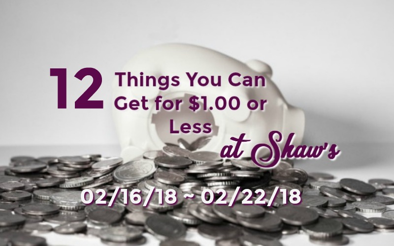 12 Things You Can Get for $1.00 or Less at Shaw's 02/16 ~ 02/22!