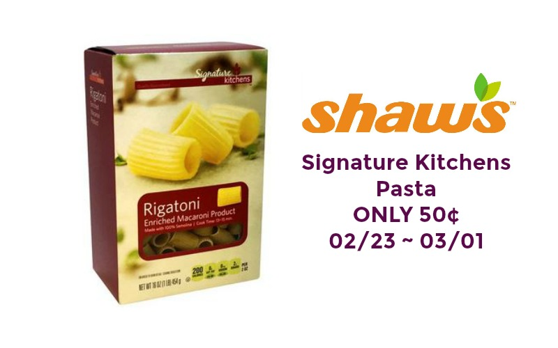 Signature Kitchens Pasta ONLY 50¢ at Shaw's 02/23 ~ 03/01!!
