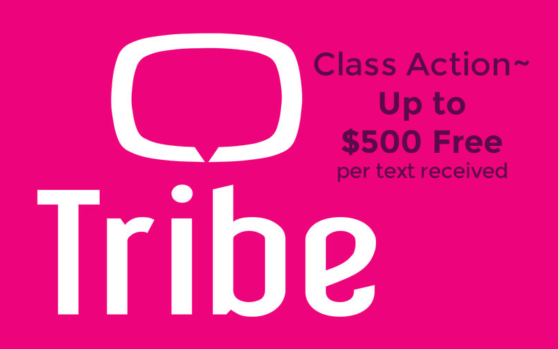 Tribe App Class Action~ Up to $500/text FREE if you Qualify!