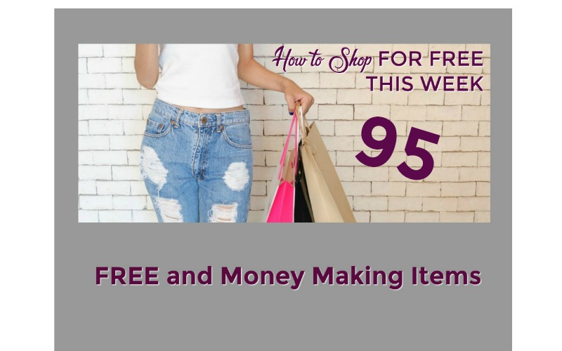 How to Shop for FREE this Week ~ 95 FREE and Money Making Items