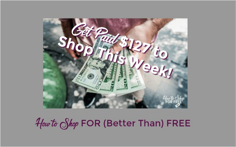Get Paid Over $127 to Shop this Week ~ 30 Money Making Deals!!
