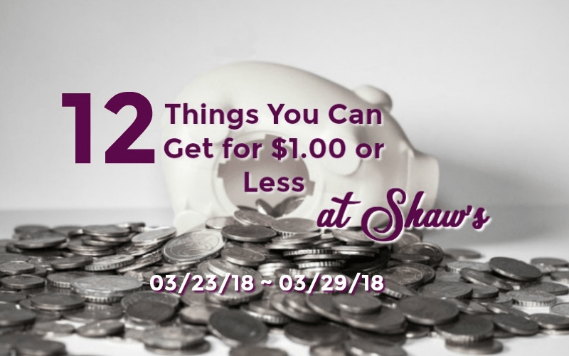 12 Things You Can Get for $1.00  or Less at Shaw's 03/23 ~ 03/29!!