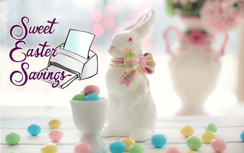 Did You Print These SWEET SAVINGS for Easter?!