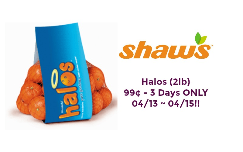 WOW!! Halos ONLY 99¢ at Shaw's 04/13 ~ 04/15!!