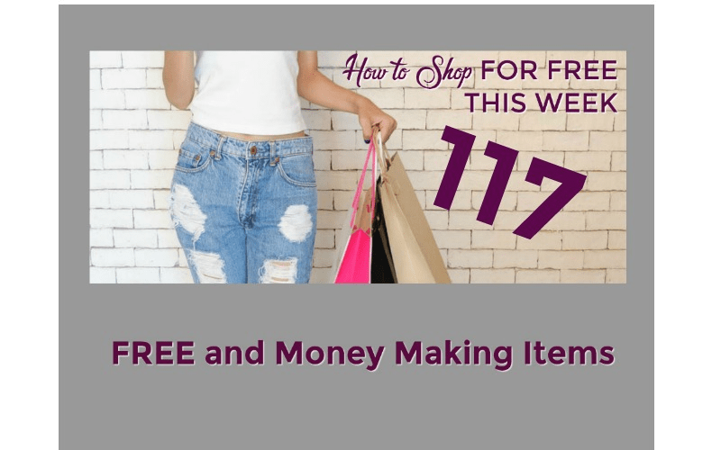 How to Shop for FREE This Week ~ 117 FREE and Money Making Items!