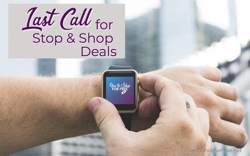 Last Call for Stop & Shop Deals Ending 8/9