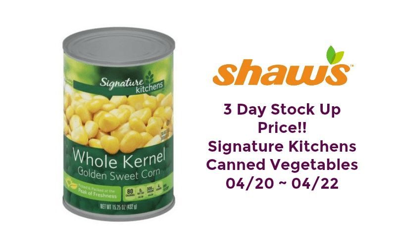 WOWZA!! Time to Stock up on Canned Veggies at Shaw's 04/20 ~ 04/22!!