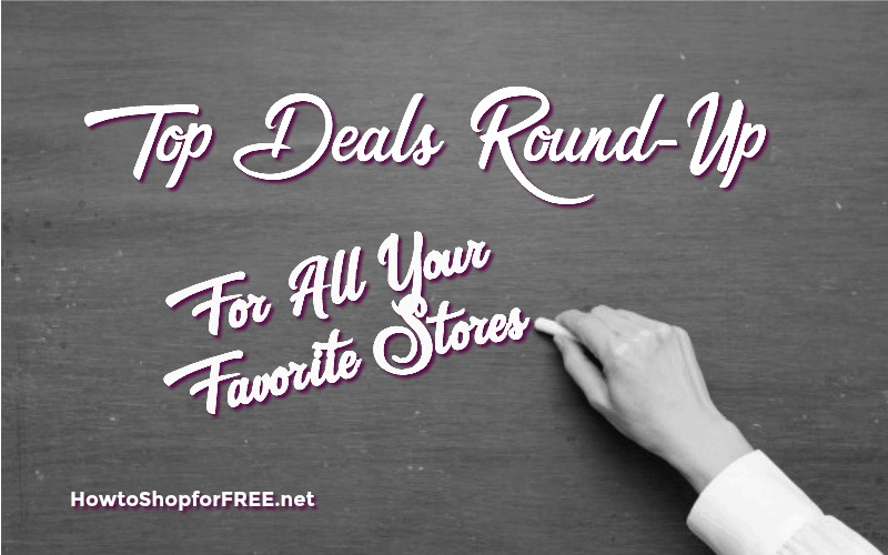 Top Deals Round-Up for ALL Your Favorite Stores!