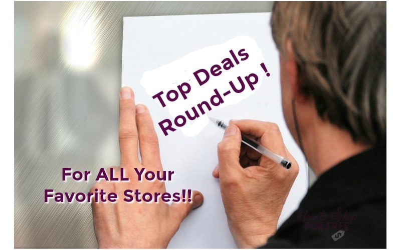 Top Deals Round-Up for ALL Your Favorite Stores!!