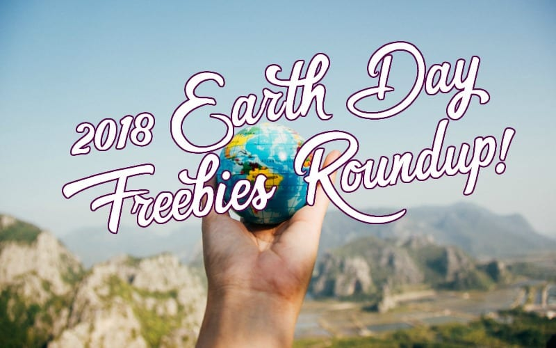 2018 Earth Day 🌎 Freebies RoundUp! (#EarthDay is Sunday!)