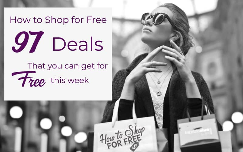 How to Shop for FREE ~ 97 Deals That You Can Get for FREE This Week!