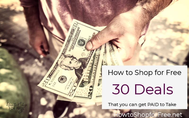 WOW!! 30 Deals that You Can Get PAID to Take!!
