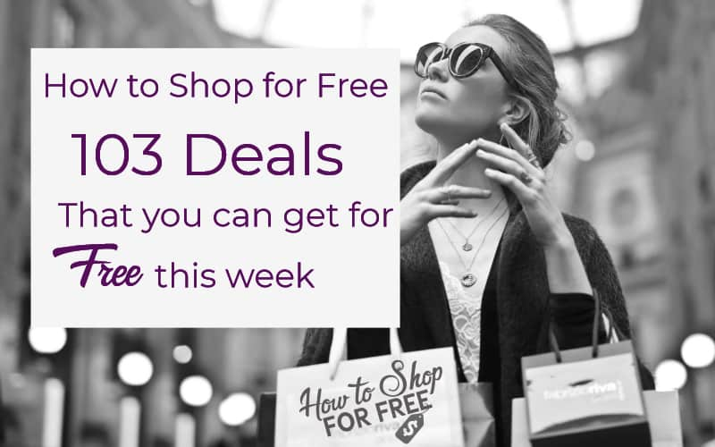 How to Shop for FREE ~ 103 Deals That You Can Get for FREE This Week!