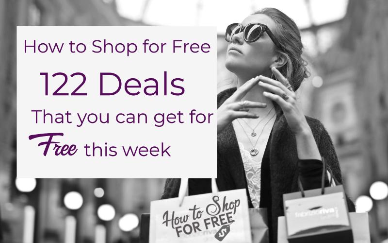 How to Shop for F-R-E-E ~ 122 Deals that You Can Get for F-R-E-E this Week!