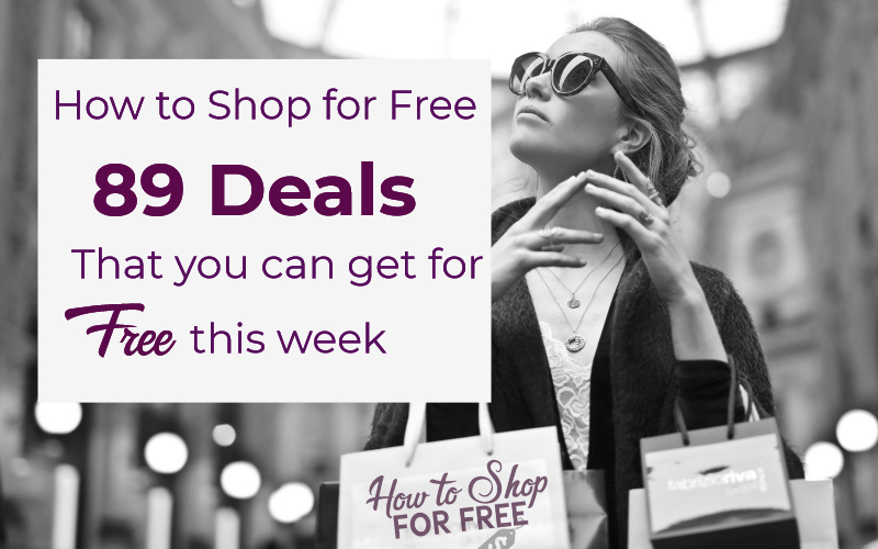 How to Shop for F-R-E-E ~ 89 Deals that You Can Get for F-R-E-E this Week!