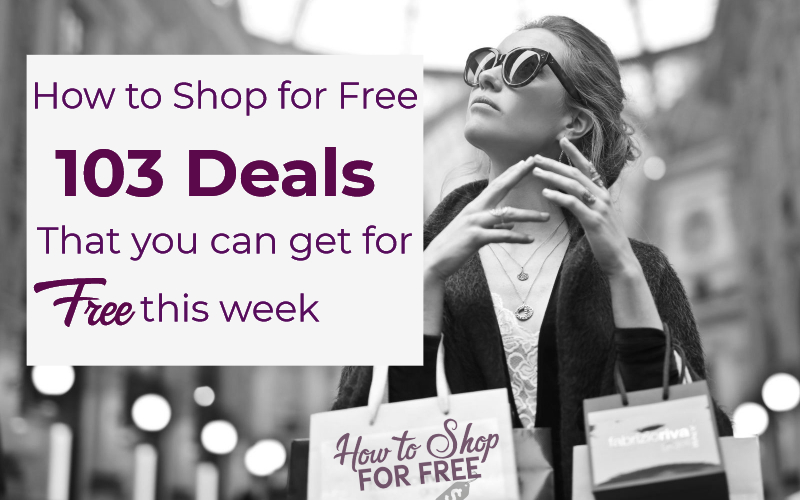 How to Shop for F-R-E-E ~ 103 Deals That You Can Get for F-R-E-E This Week!