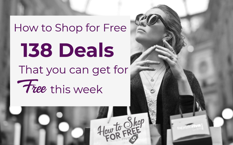 How to Shop for F-R-E-E ~ 138 Deals that You Can Get for F-R-E-E this Week!
