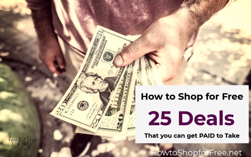 How to Shop for F*R*E*E ~ 25 Deals that You Can Get Paid to Take!!